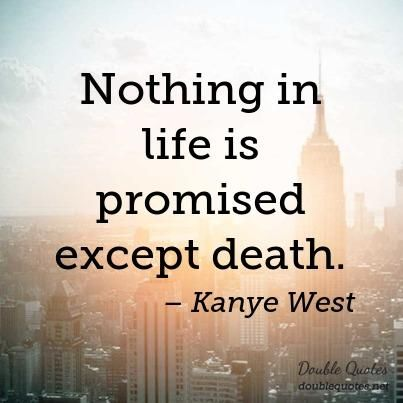Life And Death Quotes Awesome Nothing In Life Is Promised Except Death Q U O T E S