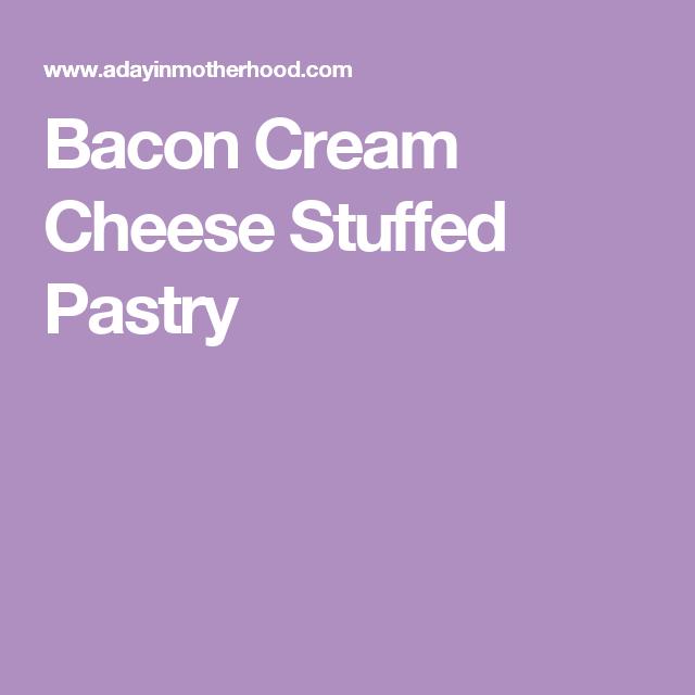 Bacon Cream Cheese Stuffed Pastry
