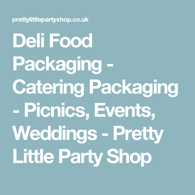 Deli Food Packaging - Catering Packaging - Picnics, Events, Weddings - Pretty Little Party Shop
