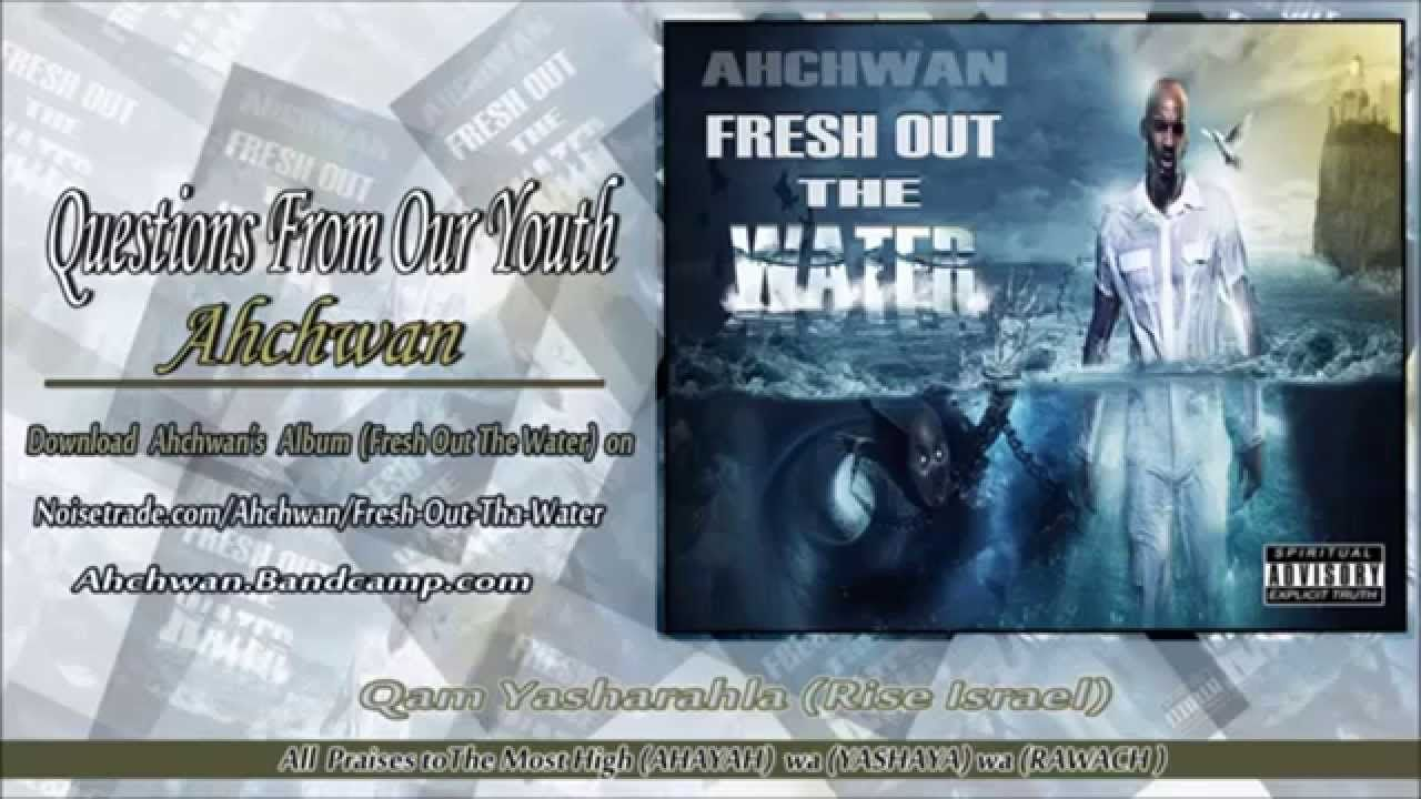 Questions from Our Youth ~ Fresh Out the Water / Ahchwan {#HebrewMusic}
