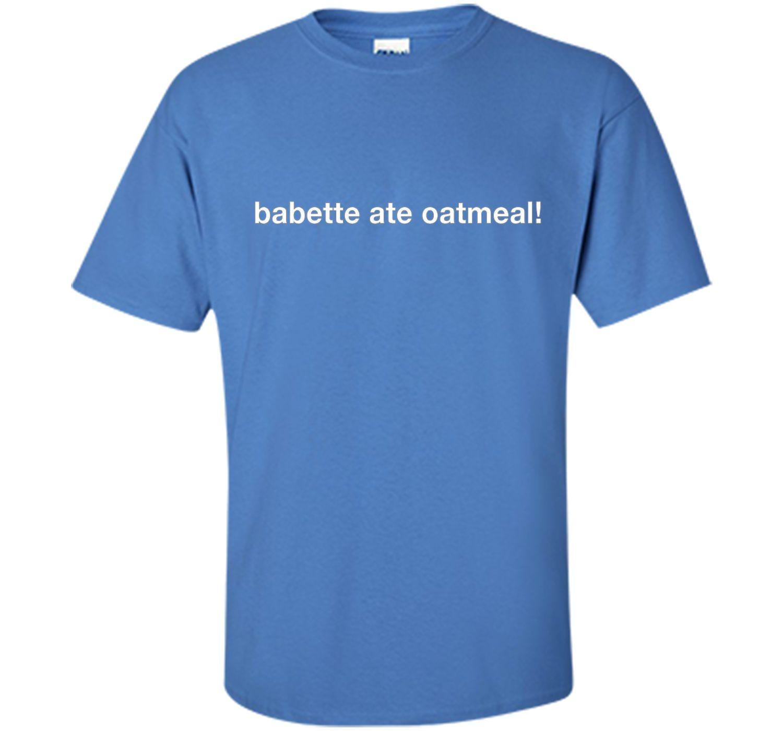 Babette ate oatmeal original T-Shirt