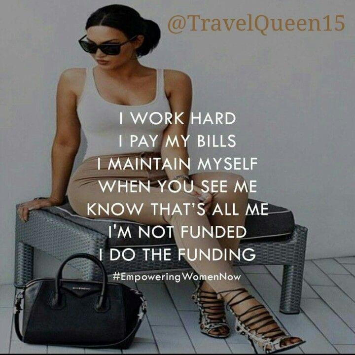 I Work Hard I Pay My Bills I Maintain Myself When You See Me