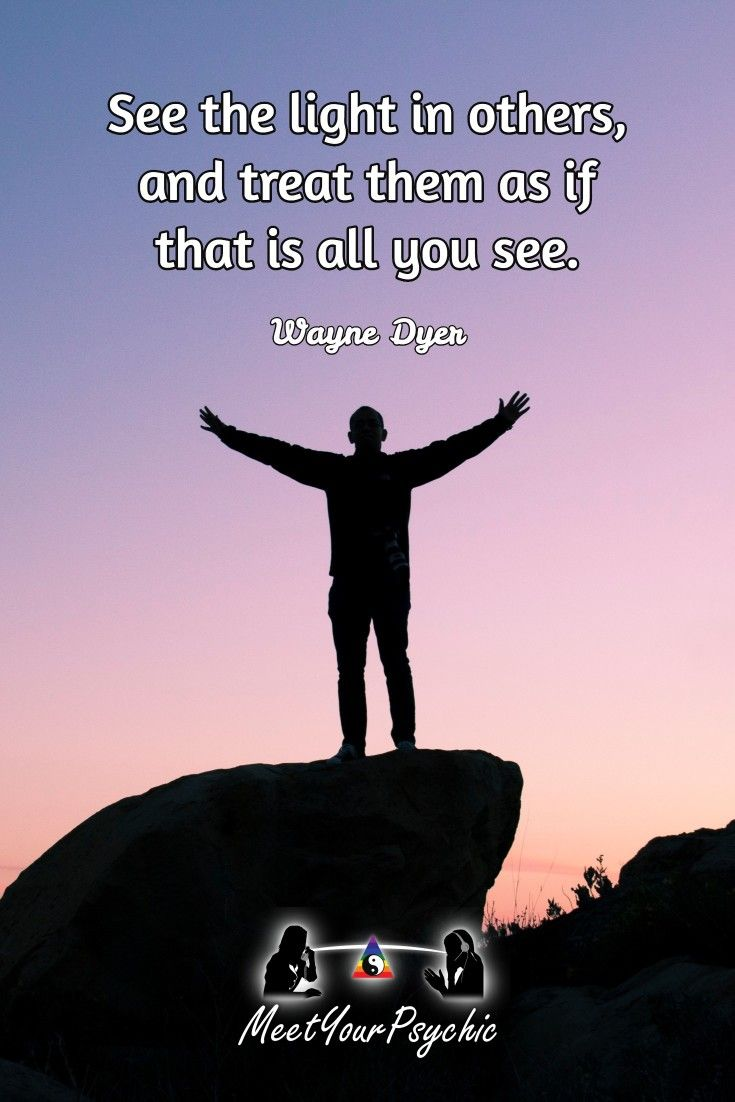 """See the light in others, and treat them as if that is all you see."" Wayne Dyer. Phone Reading 18779877792 #psychic #love #follow #nature #beautiful #meetyourpsychic https://meetyourpsychic.com/welcome1"