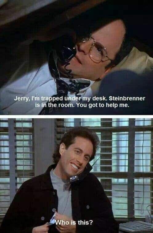 Steinbrenner Seinfeld Funny Seinfeld Quotes Seinfeld Meme