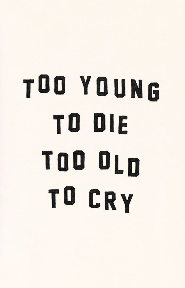 Im Definitely Not Too Young To Die Im Ready I Think 15is A Good