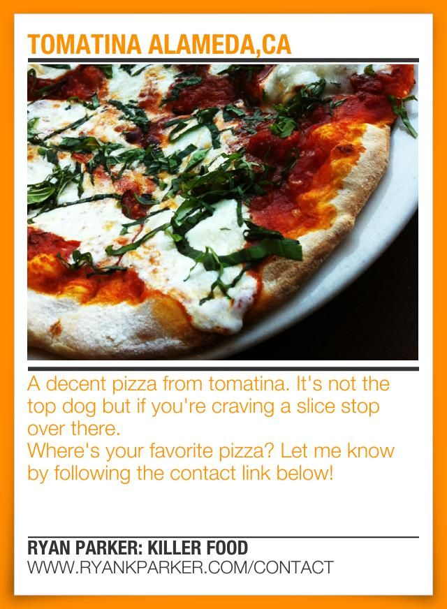 TOMATINA ALAMEDA,CA Where's Your Favorite Pizza? Www