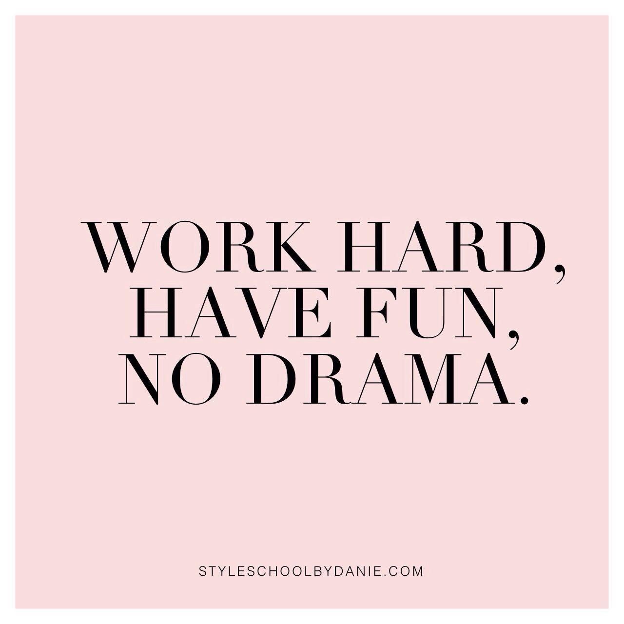 Work hard, have fun, no drama //