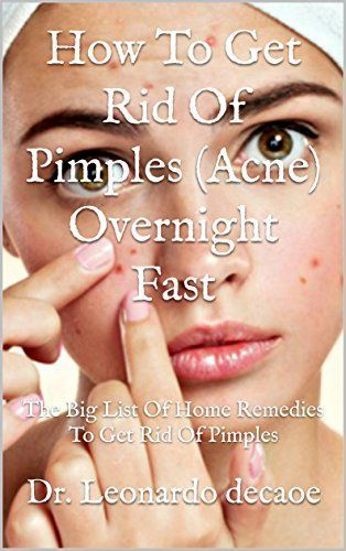 How To Get Rid Of Pimples Acne Overnight Fast The Big List Of