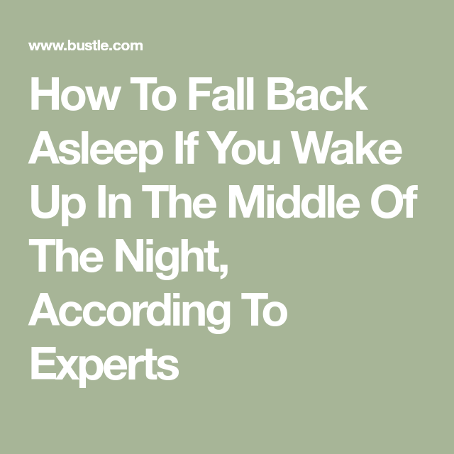 How To Fall Back Asleep If You Wake Up In The Middle Of The Night According To Experts In 2020 Fall Back Asleep Wake Up