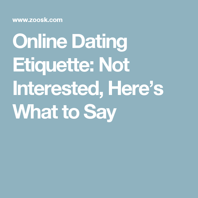 Online Dating Etiquette: Not Interested, Here's What to Say