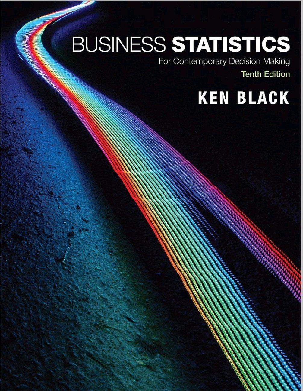 Business Statistics For Contemporary Decision Making 10th Edition In 2021 Business Statistics Decision Making Decision Making Skills