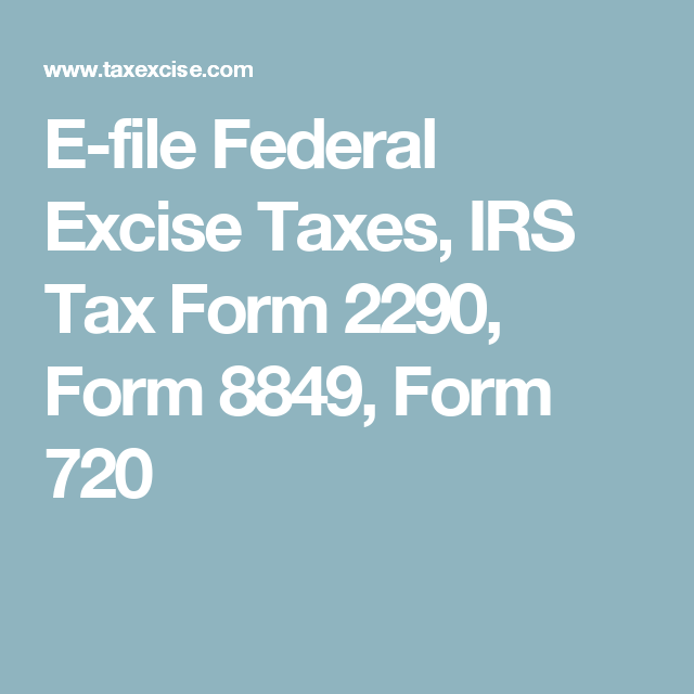 E File Federal Excise Taxes Irs Tax Form 2290 Form 8849 Form 720