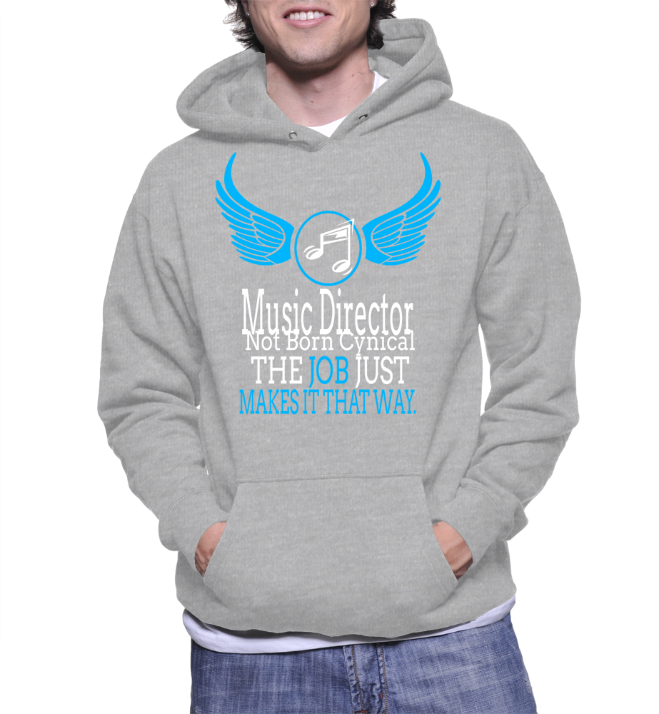 Music Director Not Born Cynical The Job Just Makes It That Way Hoodie