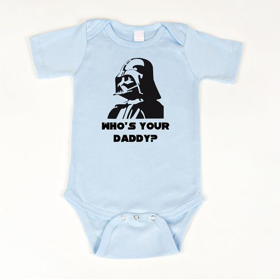Whos Your Daddy Star Wars Onesie Blue by geeklingdesigns on Etsy, $16.00. Yep, I think I'm gonna have to buy this!!!
