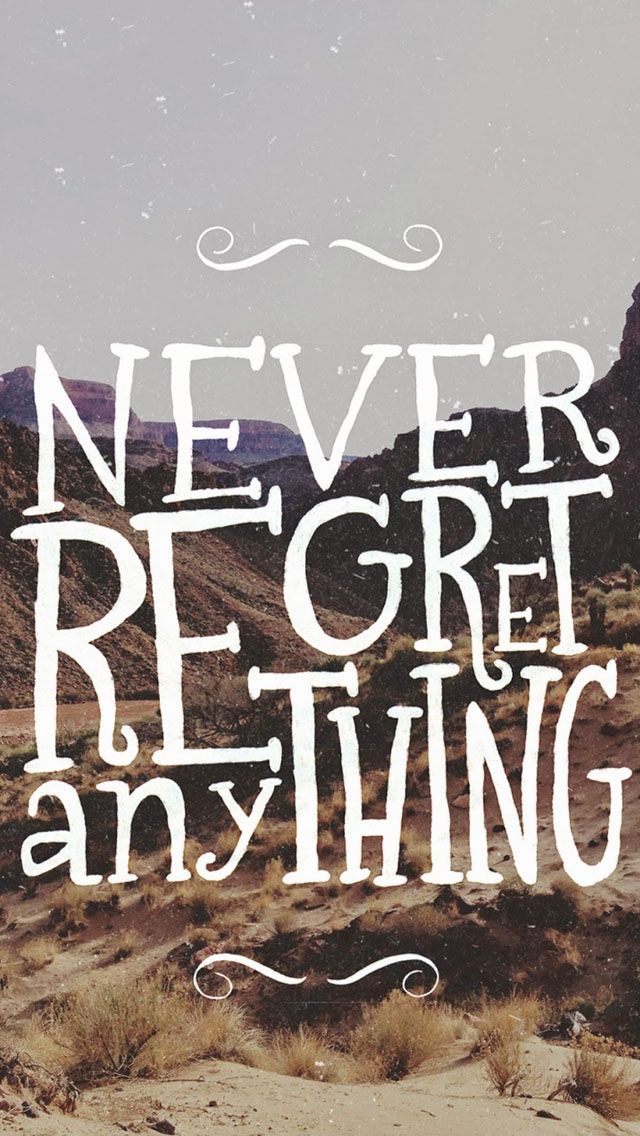 Never Regret Anything. iPhone Wallpapers Vintage, Quotes