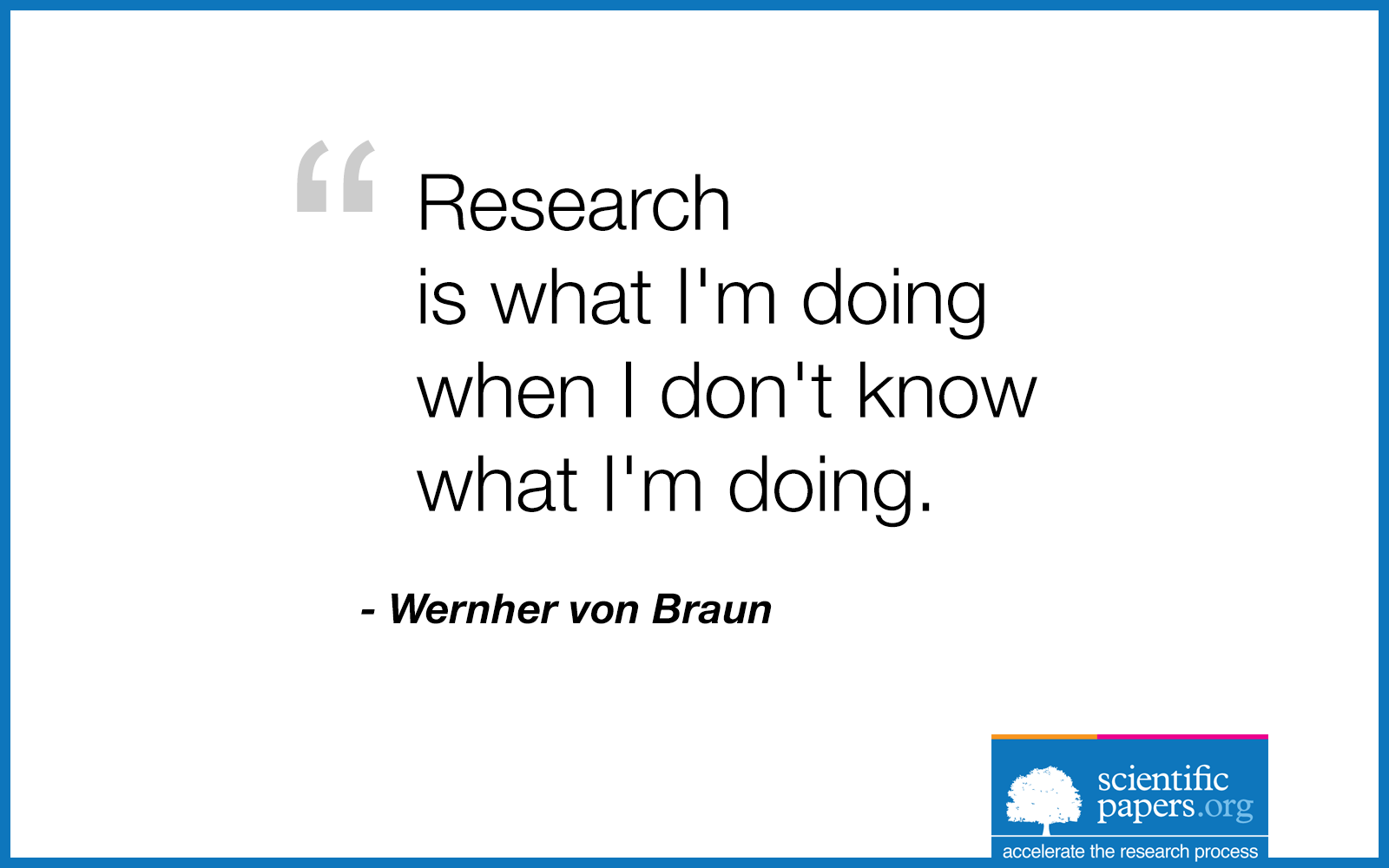 Quotes On Research Research Is What I'm Doing When I Don't Know What I'm Doing