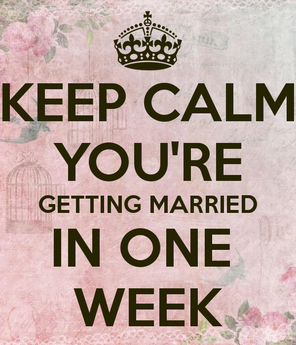 'KEEP CALM YOU'RE GETTING MARRIED IN ONE WEEK' Poster | Wedding Ideas for Our Big Day | Getting ...