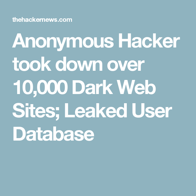 Anonymous Hacker took down over 10,000 Dark Web Sites; Leaked User Database