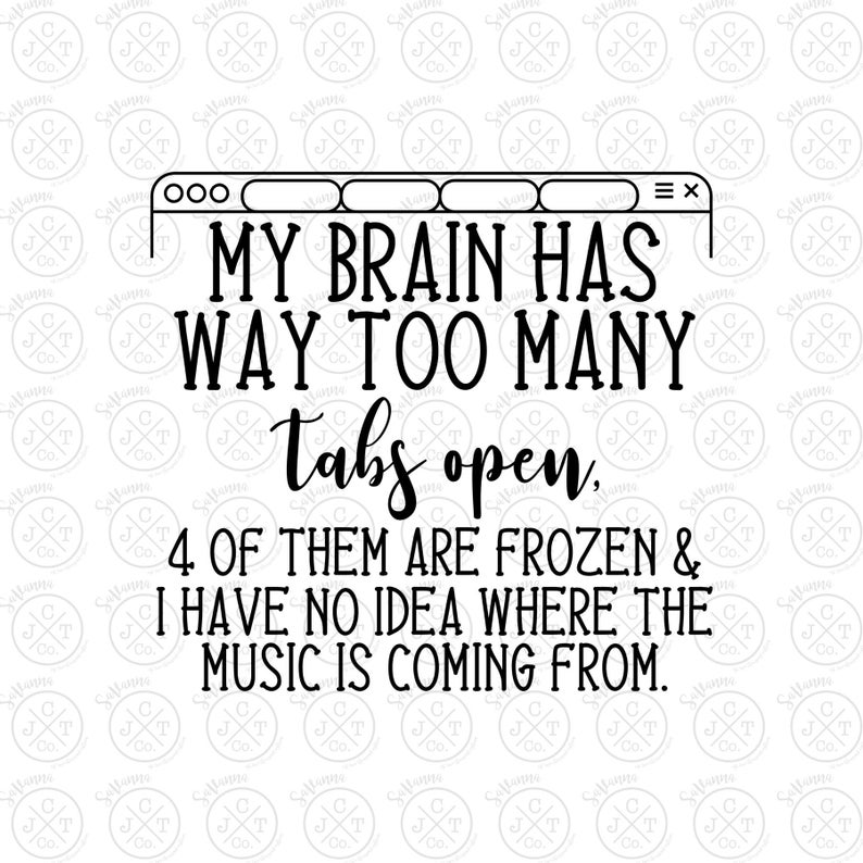 My Brain Has too Many Tabs Open SVG DXF JPEG  Mother's | Etsy