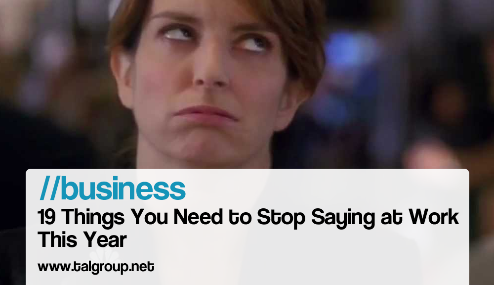 BUSINESS: 19 Things You Need to Stop Saying at Work This Year http://read.bi/1lwBViO via Business Insider #Business #Behavior #Communication