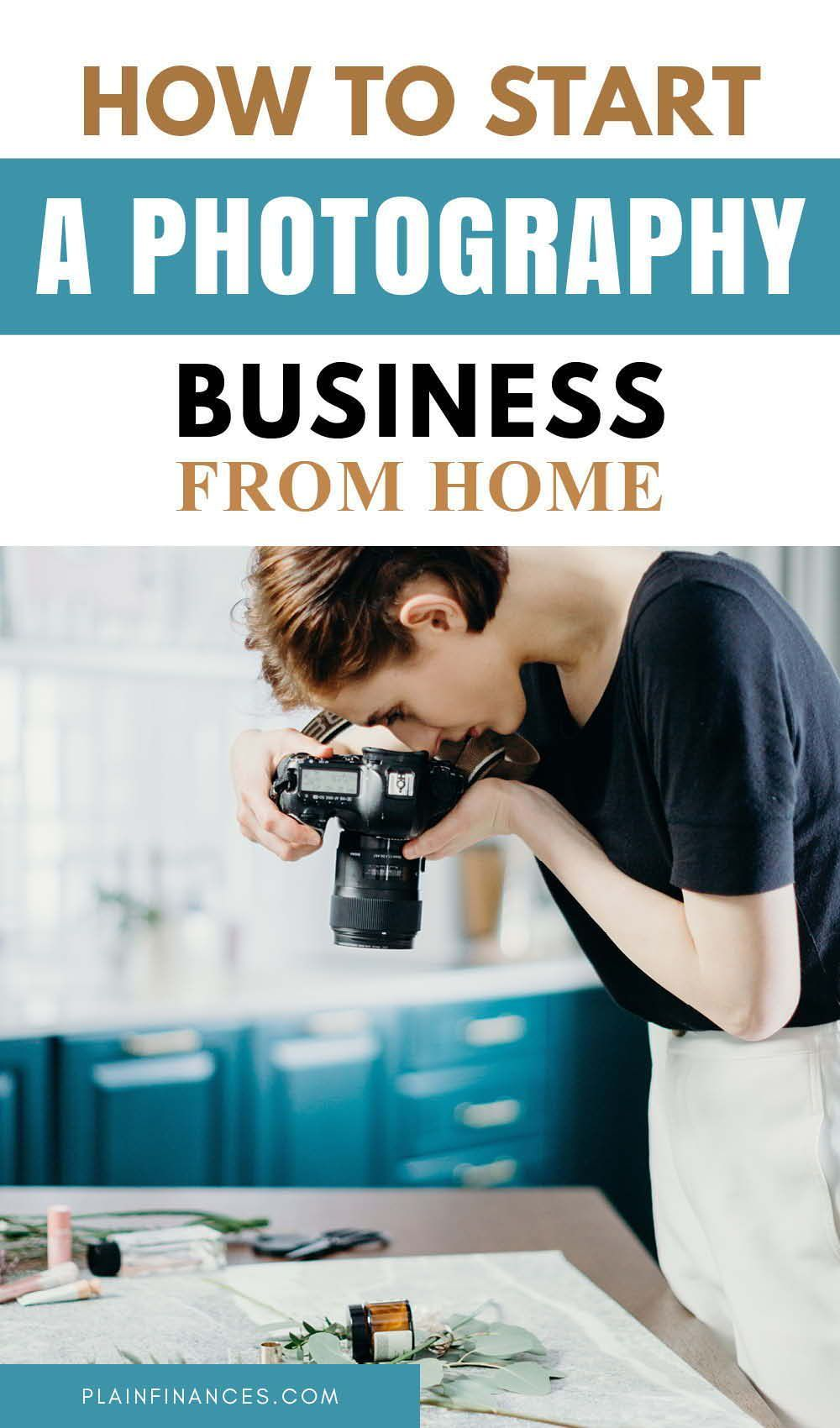 How To Start A Photography Business From Home Starting A Business Photography Business Photography Business Marketing Photography Buisness