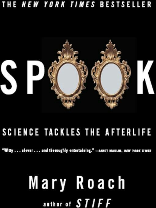 """Spook: Science Tackles The Afterlife""  ***  Mary Roach  (2005)"