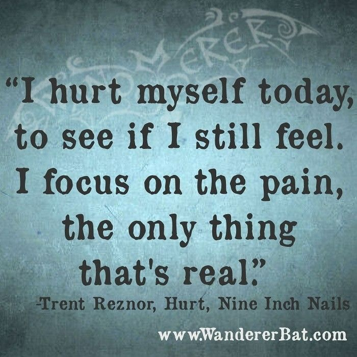 I hurt myself today, to see if I still feel. I focus on the pain ...