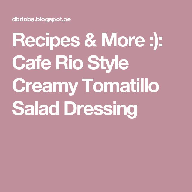 Recipes & More :): Cafe Rio Style Creamy Tomatillo Salad Dressing