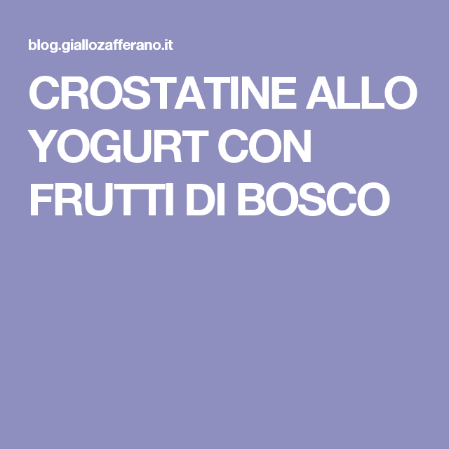 CROSTATINE ALLO YOGURT CON FRUTTI DI BOSCO
