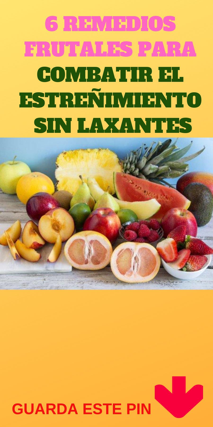 6 Remedios Frutales Para Combatir El Estreñimiento Sin Laxantes Todos Sobre La Salud Dieta Frutas Y Verduras Alimentos Saludables Laxantes