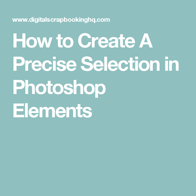 How to Create A Precise Selection in Photoshop Elements