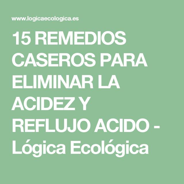 15 REMEDIOS CASEROS PARA ELIMINAR LA ACIDEZ Y REFLUJO ACIDO - Lógica Ecológica