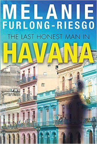 Tome Tender: The Last Honest Man in Havana by Melanie Furlong-R...