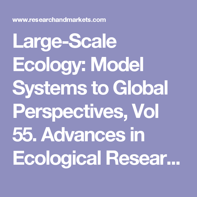 Large-Scale Ecology: Model Systems to Global Perspectives, Vol 55. Advances in Ecological Research