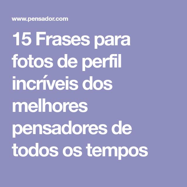 15 Frases Para Fotos De Perfil Incríveis Dos Melhores Pensadores De