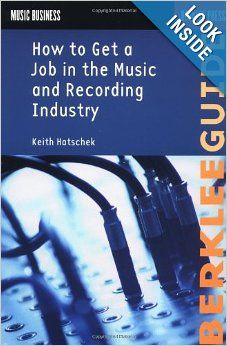 How To Get A Job In The Music And Recording Industry Music Business Keith Hatschek 0073999495058 Amazon Com Books Music Business How To Get Music