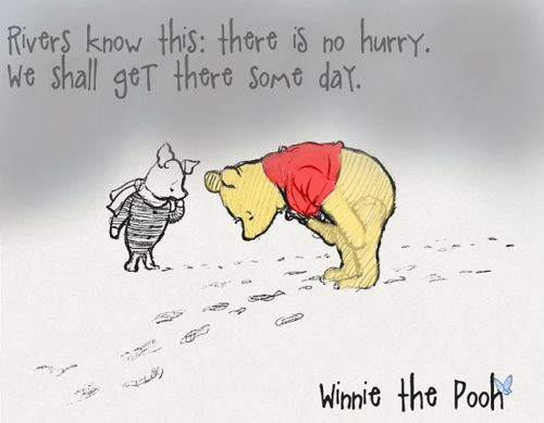Rivers Know This There Is No Hurry We Shall Get There Some Day Awesome Winnie The Pooh Quotes About Life