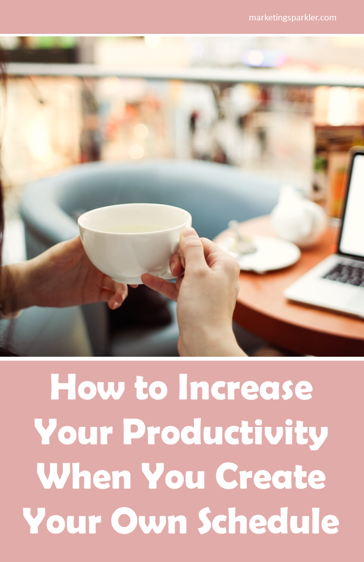 How To Increase Productivity When You Set Your Own Schedule Productivity Schedule Increase Productivity