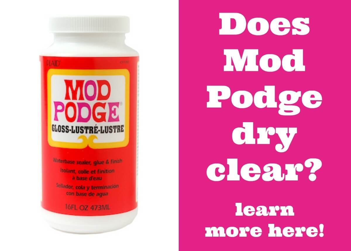 Does Mod Podge Dry Clear Find Out The Answer Plus Learn More About This Decoupage Medium With Tips And Tricks For Success Mod Podge Podge Mod Podge Crafts