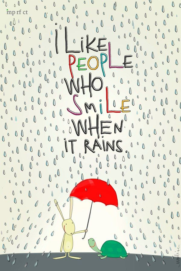 Nice I Like People Who Smile When It Rains :)