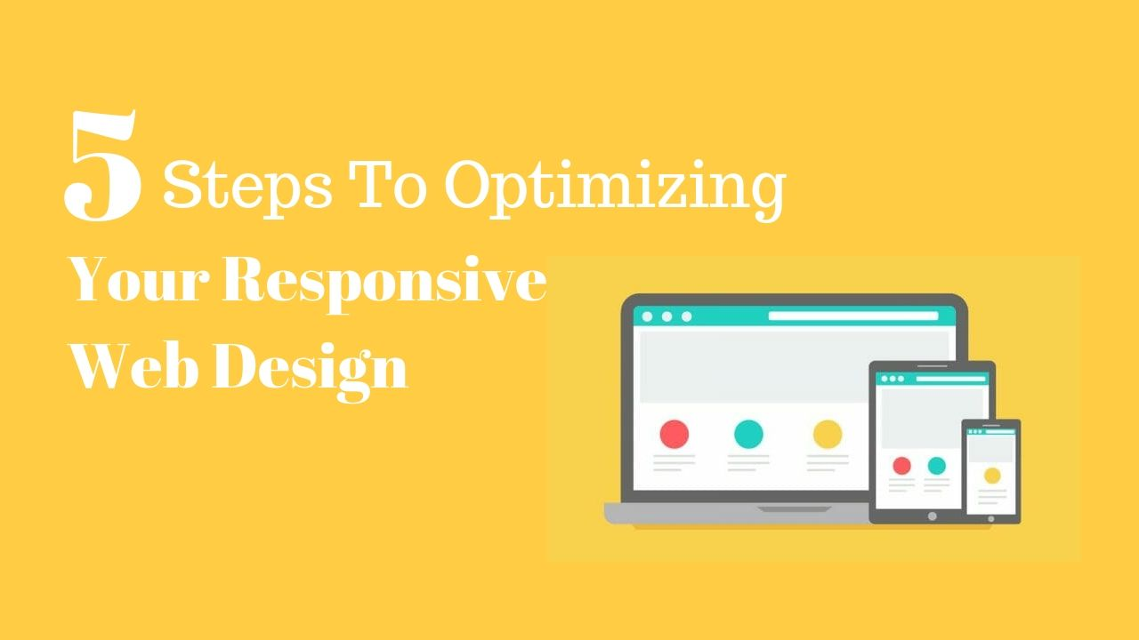5 Steps To Optimizing Your Responsive Web Design Web Design Wordpress Website Design Responsive Web Design
