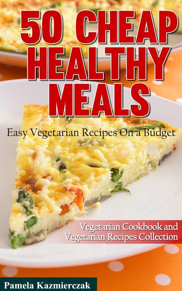 50 Cheap Healthy Meals Easy Vegetarian Recipes On A Budget By Pamela Kazmierczak 3 05 Cheap Healthy Meals Cheap Healthy