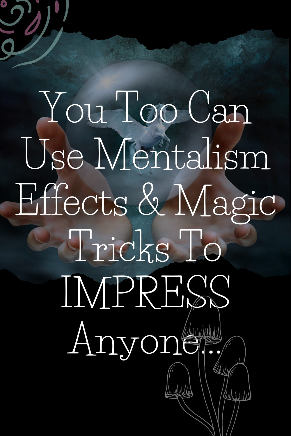 You Too Can Use Mentalism Effects Magic Tricks To Impress Anyone Magic Tricks Videos Magic Tricks For Kids Magic Tricks
