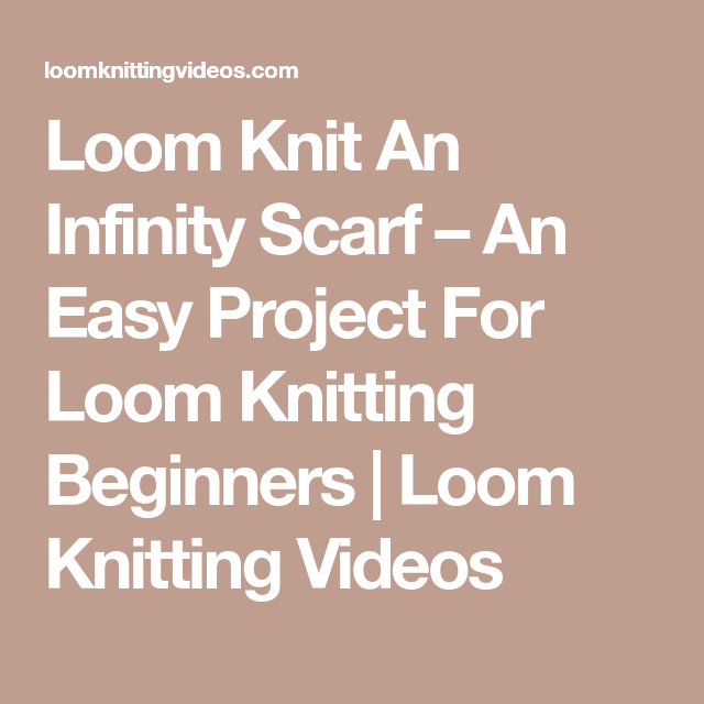 Loom Knit An Infinity Scarf An Easy Project For Loom Knitting