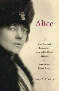 """Alice by Stacy A. Cordery - """"A fine biography of America's ultimate–and eminently quotable–bad girl.""""  - Pulitzer Prize winner Stacy Schiff, author of Cleopatra"""