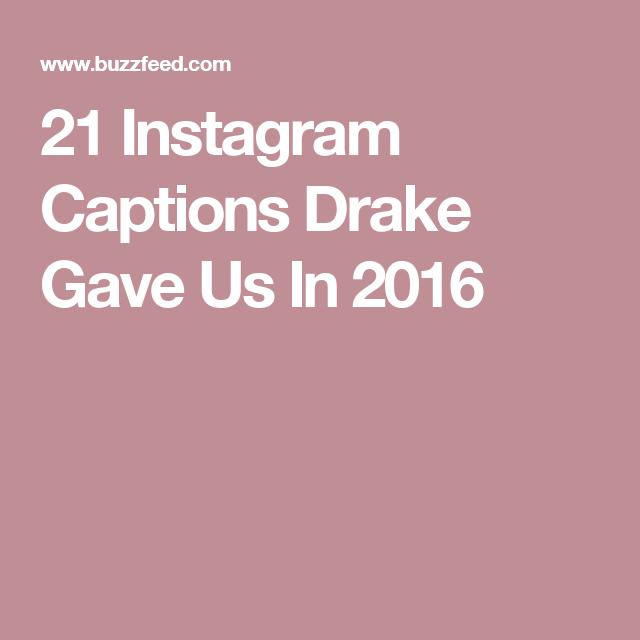 21 Instagram Captions Drake Gave Us In 2016