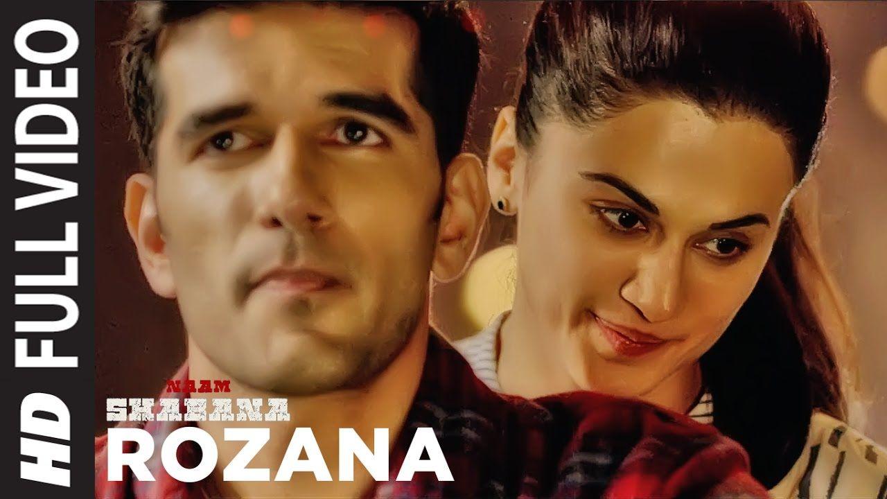 Rozana Full Video Song Naam Shabana Akshay Kumar Taapsee Pannu Tah Bollywood Songs Songs Lyrics