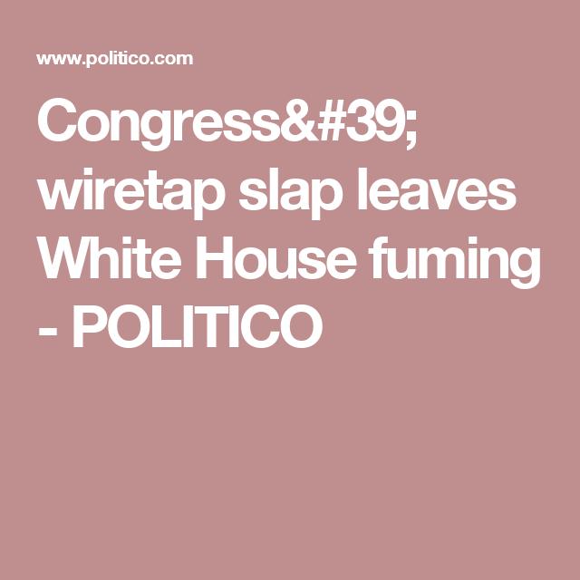Congress' wiretap slap leaves White House fuming - POLITICO