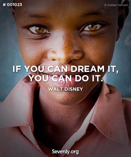 Si puedes soñarlo, puedes hacerlo.