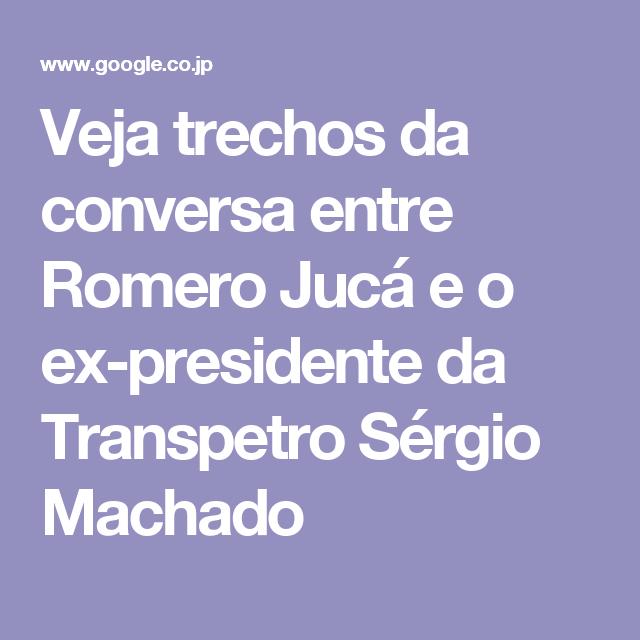 Veja trechos da conversa entre Romero Jucá e o ex-presidente da Transpetro Sérgio Machado